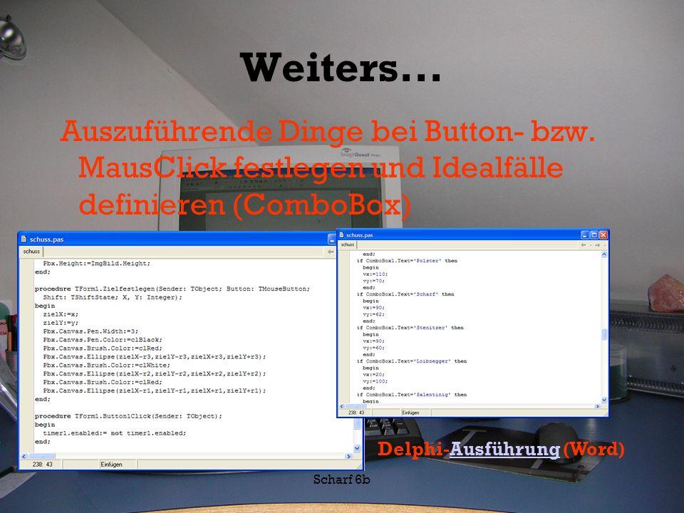 Scharf 6b Weiters... Auszuführende Dinge bei Button- bzw. MausClick festlegen und Idealfälle definieren (ComboBox) Delphi-Ausführung (Word)Ausführung
