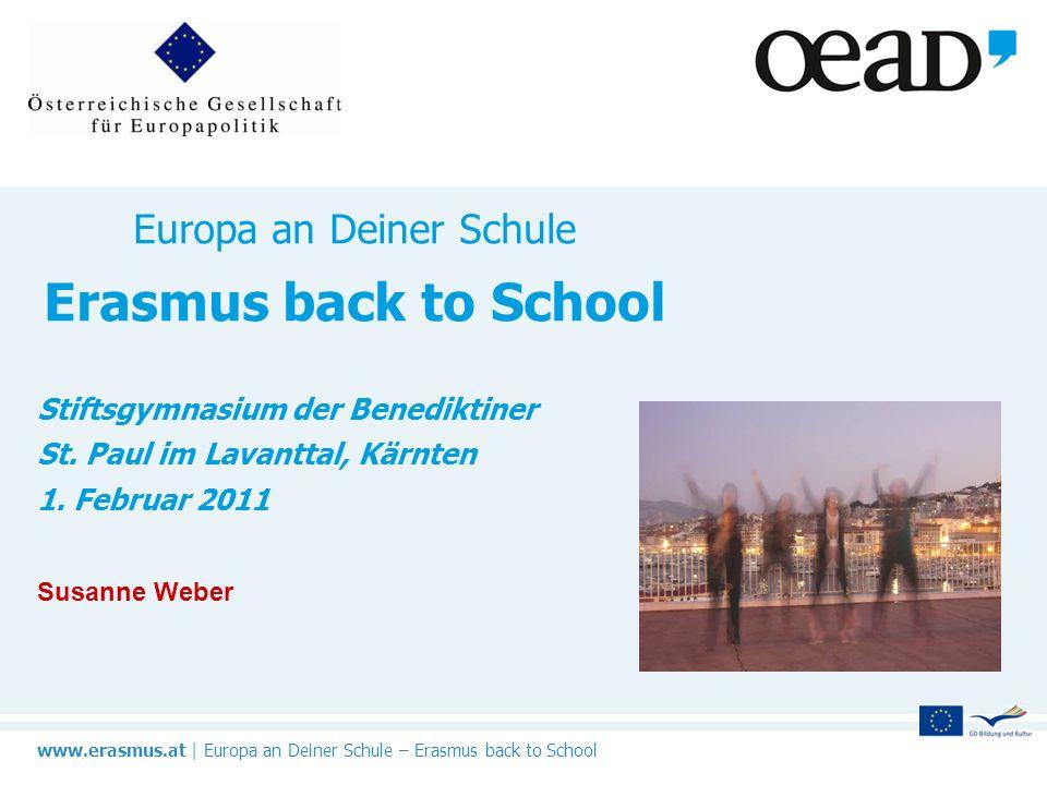 www.erasmus.at   Europa an Deiner Schule – Erasmus back to School Europa an Deiner Schule Erasmus back to School Stiftsgymnasium der Benediktiner St.