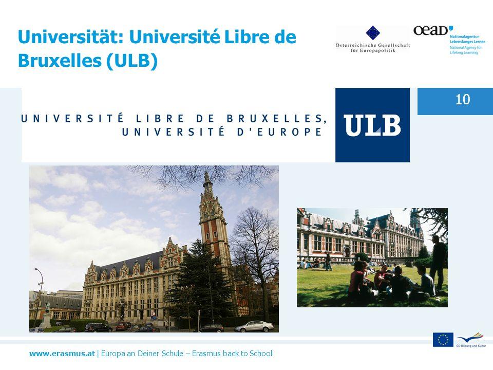 www.erasmus.at | Europa an Deiner Schule – Erasmus back to School Universität: Université Libre de Bruxelles (ULB) 10