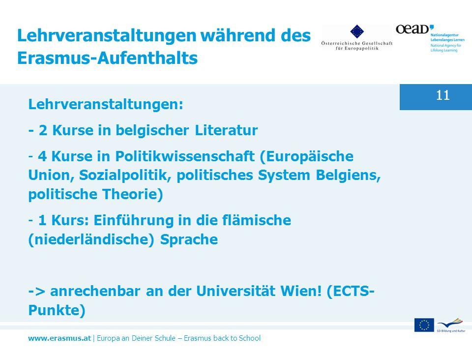 www.erasmus.at   Europa an Deiner Schule – Erasmus back to School Lehrveranstaltungen während des Erasmus-Aufenthalts Lehrveranstaltungen: - 2 Kurse i