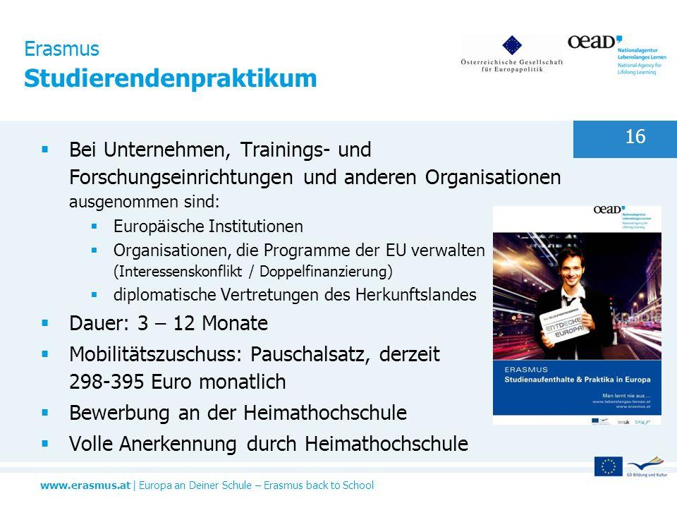 www.erasmus.at   Europa an Deiner Schule – Erasmus back to School 16 Erasmus Studierendenpraktikum Bei Unternehmen, Trainings- und Forschungseinrichtu