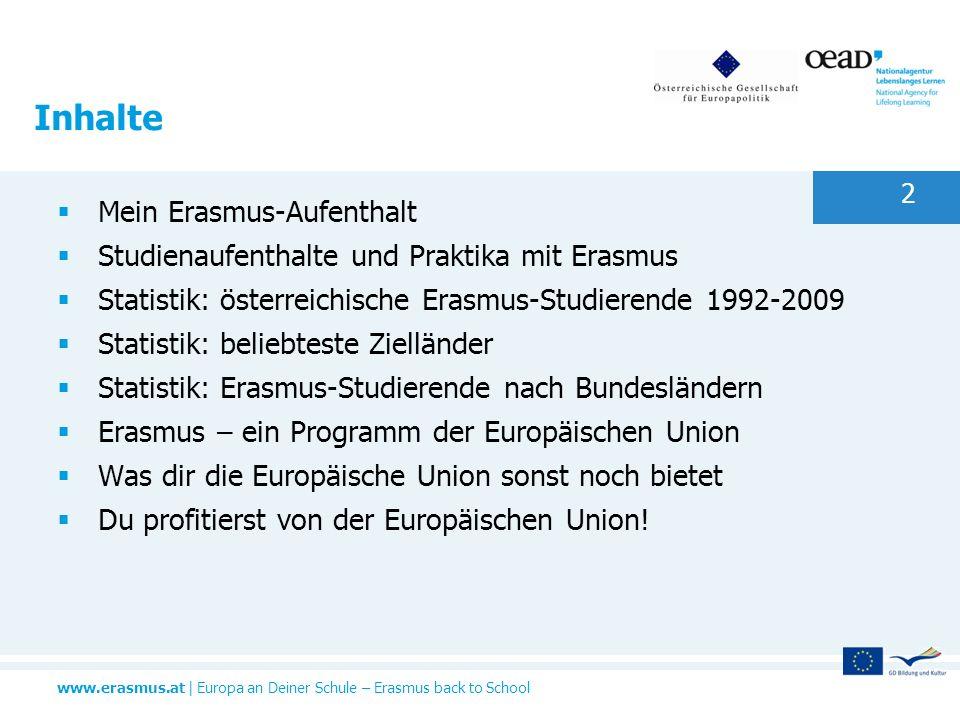 www.erasmus.at | Europa an Deiner Schule – Erasmus back to School 2 Inhalte Mein Erasmus-Aufenthalt Studienaufenthalte und Praktika mit Erasmus Statis