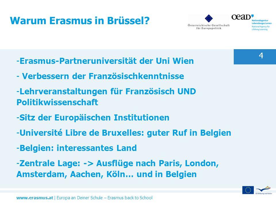 www.erasmus.at | Europa an Deiner Schule – Erasmus back to School Warum Erasmus in Brüssel? -Erasmus-Partneruniversität der Uni Wien - Verbessern der