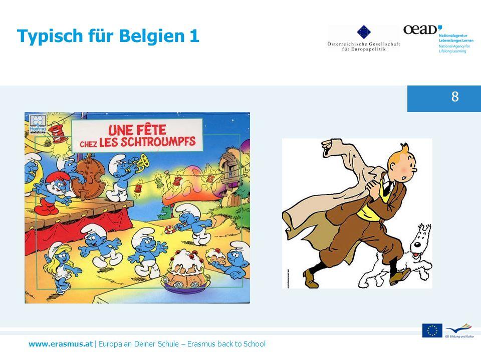 www.erasmus.at   Europa an Deiner Schule – Erasmus back to School Typisch für Belgien 1 8