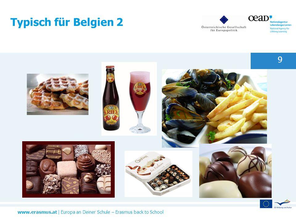www.erasmus.at   Europa an Deiner Schule – Erasmus back to School Typisch für Belgien 2 9