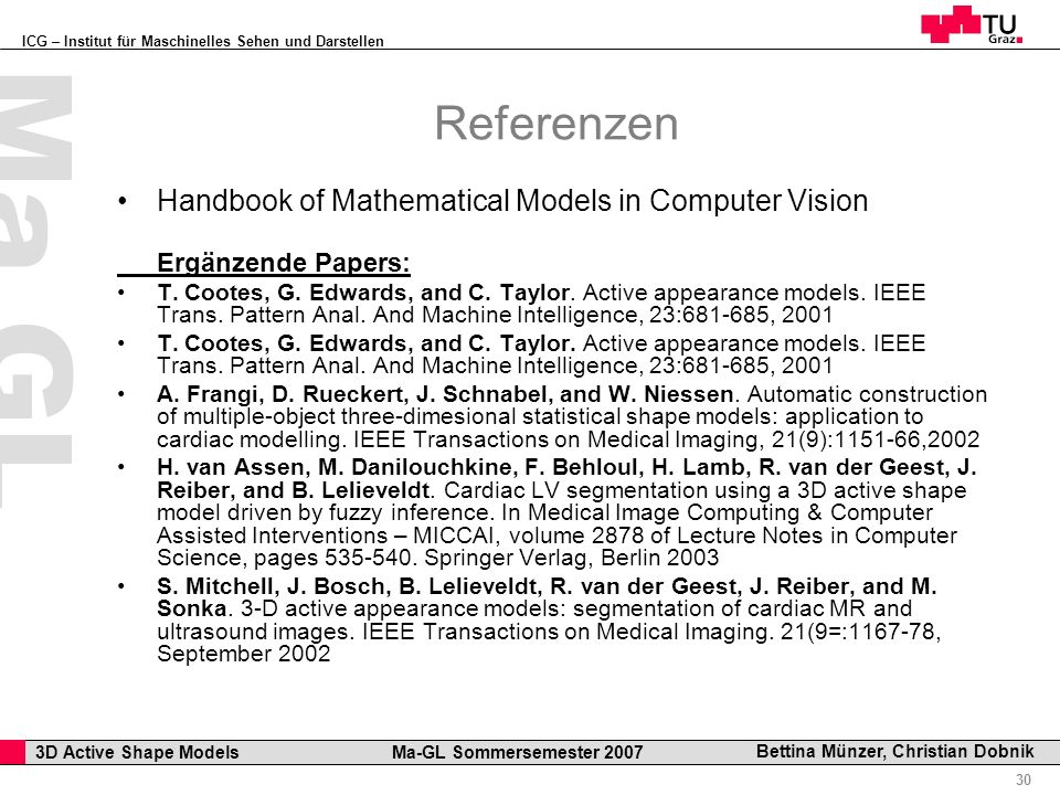 ICG – Institut für Maschinelles Sehen und Darstellen Professor Horst Cerjak, 19.12.2005 30 3D Active Shape Models Ma-GL Sommersemester 2007 Ma GL Bett