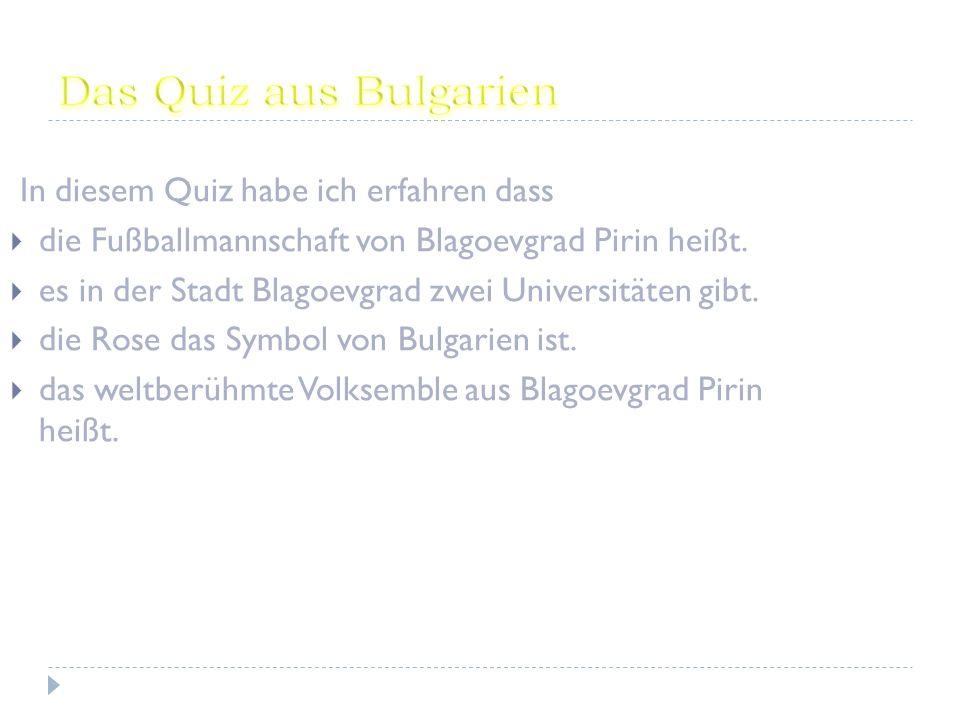 In diesem Quiz habe ich erfahren dass die Fußballmannschaft von Blagoevgrad Pirin heißt.