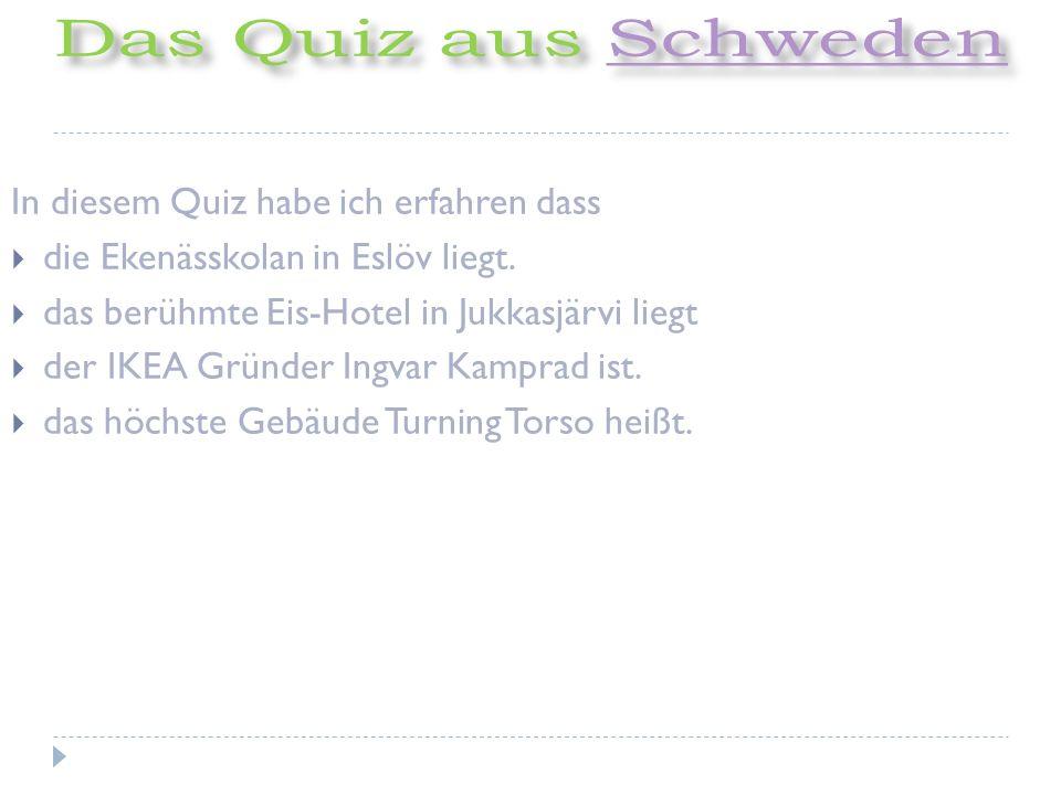 In diesem Quiz habe ich erfahren dass die Ekenässkolan in Eslöv liegt.
