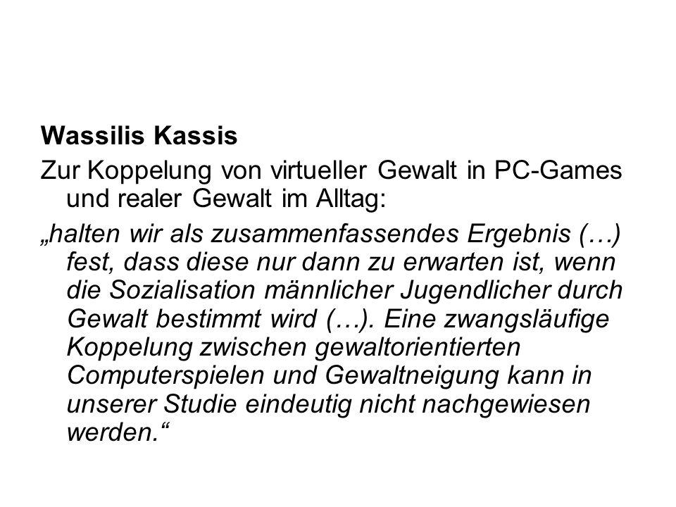 Wassilis Kassis Zur Koppelung von virtueller Gewalt in PC-Games und realer Gewalt im Alltag: halten wir als zusammenfassendes Ergebnis (…) fest, dass