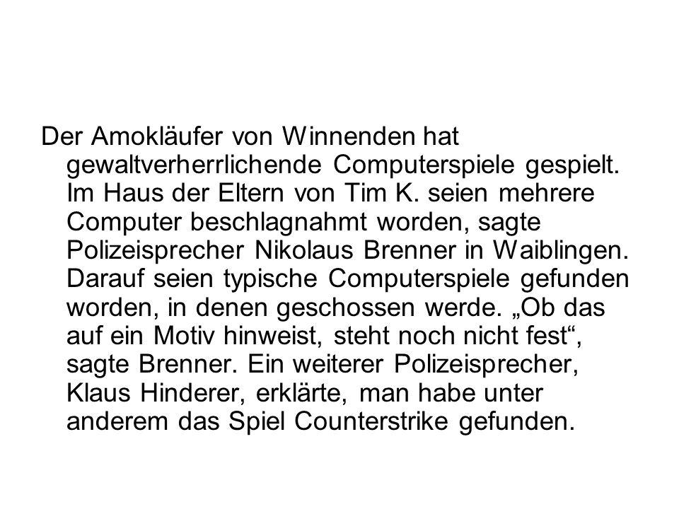 Der Amokläufer von Winnenden hat gewaltverherrlichende Computerspiele gespielt. Im Haus der Eltern von Tim K. seien mehrere Computer beschlagnahmt wor