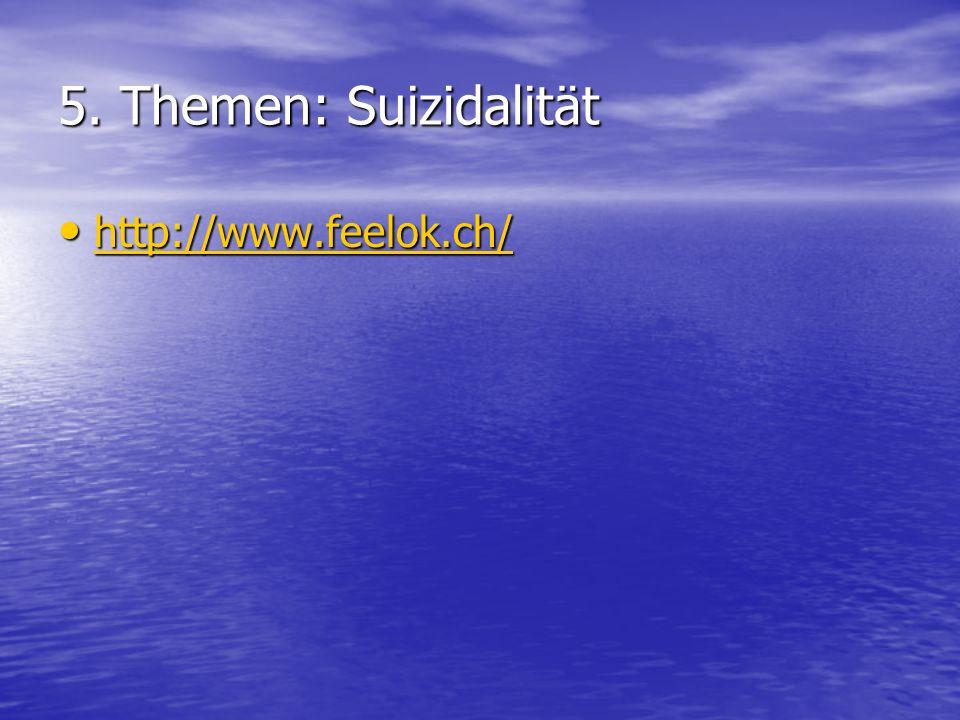 5. Themen: Suizidalität http://www.feelok.ch/ http://www.feelok.ch/ http://www.feelok.ch/