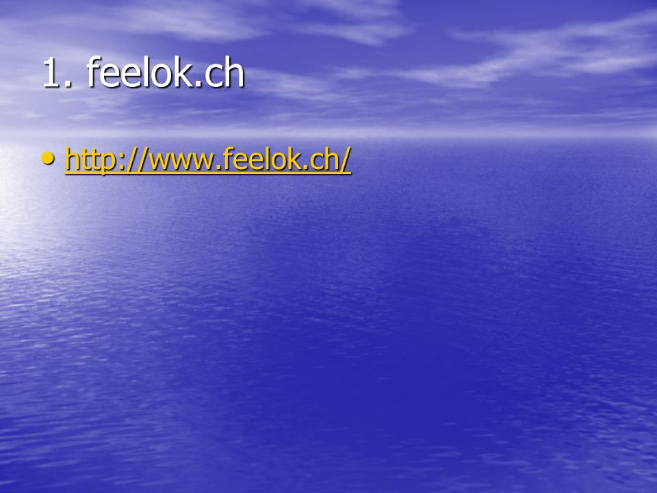 1. feelok.ch http://www.feelok.ch/ http://www.feelok.ch/ http://www.feelok.ch/