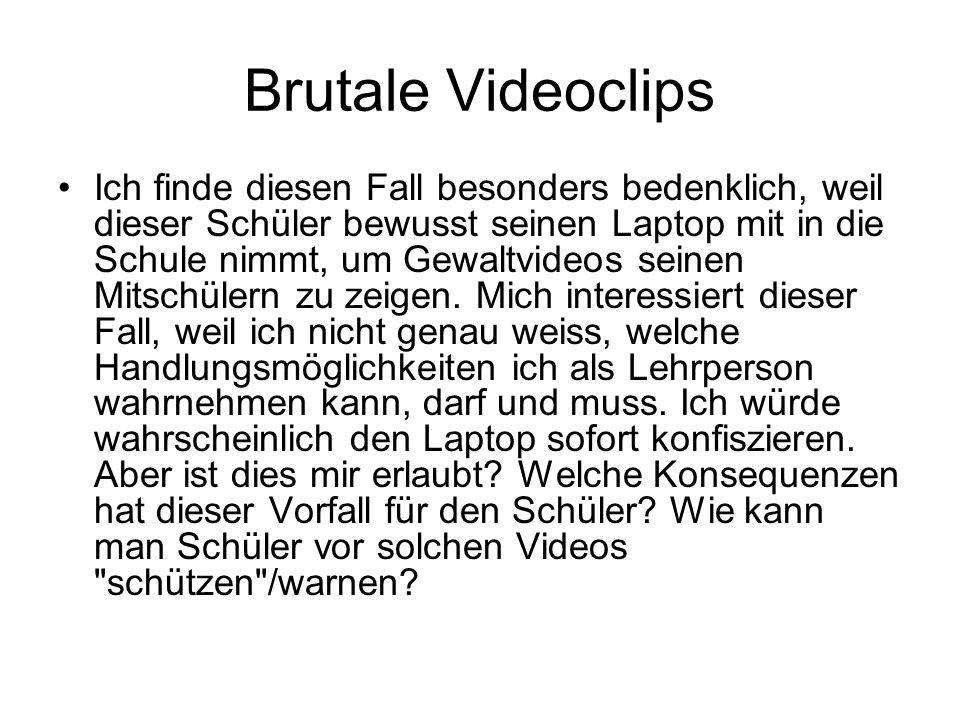 Brutale Videoclips Ich finde diesen Fall besonders bedenklich, weil dieser Schüler bewusst seinen Laptop mit in die Schule nimmt, um Gewaltvideos sein
