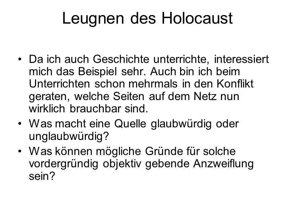 Leugnen des Holocaust Da ich auch Geschichte unterrichte, interessiert mich das Beispiel sehr. Auch bin ich beim Unterrichten schon mehrmals in den Ko