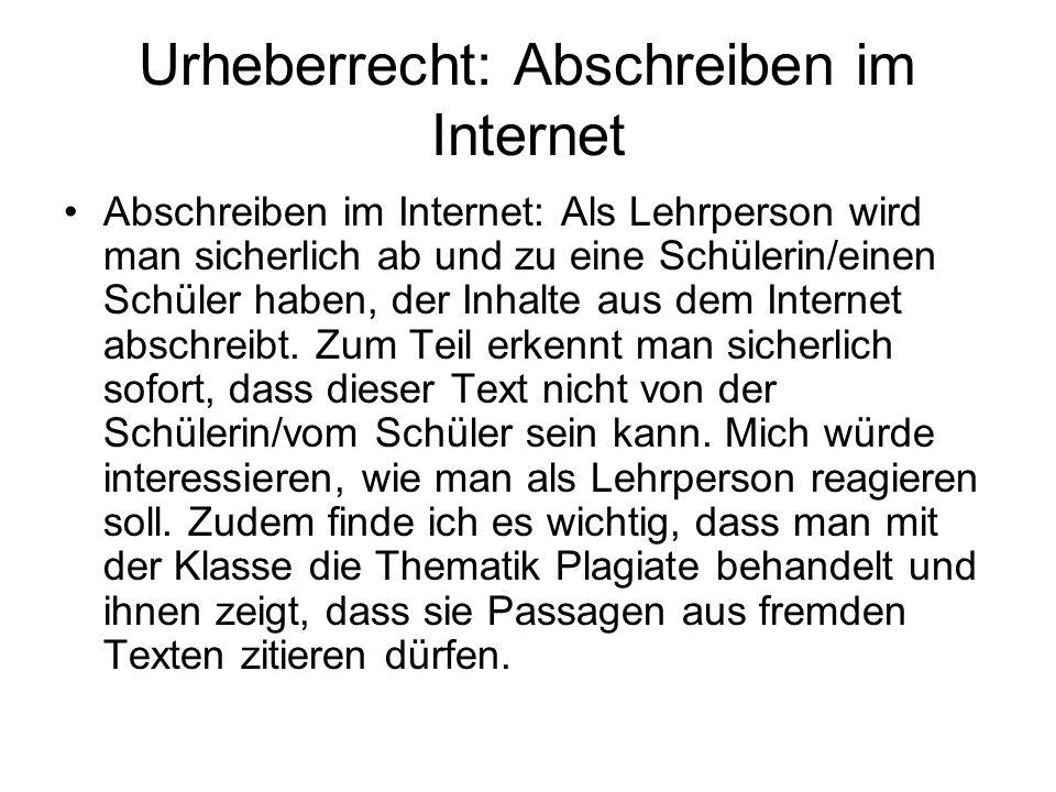 Urheberrecht: Abschreiben im Internet Abschreiben im Internet: Als Lehrperson wird man sicherlich ab und zu eine Schülerin/einen Schüler haben, der In