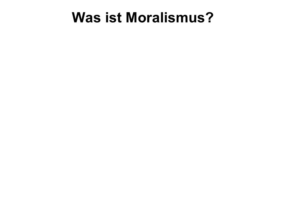 Was ist Moralismus?