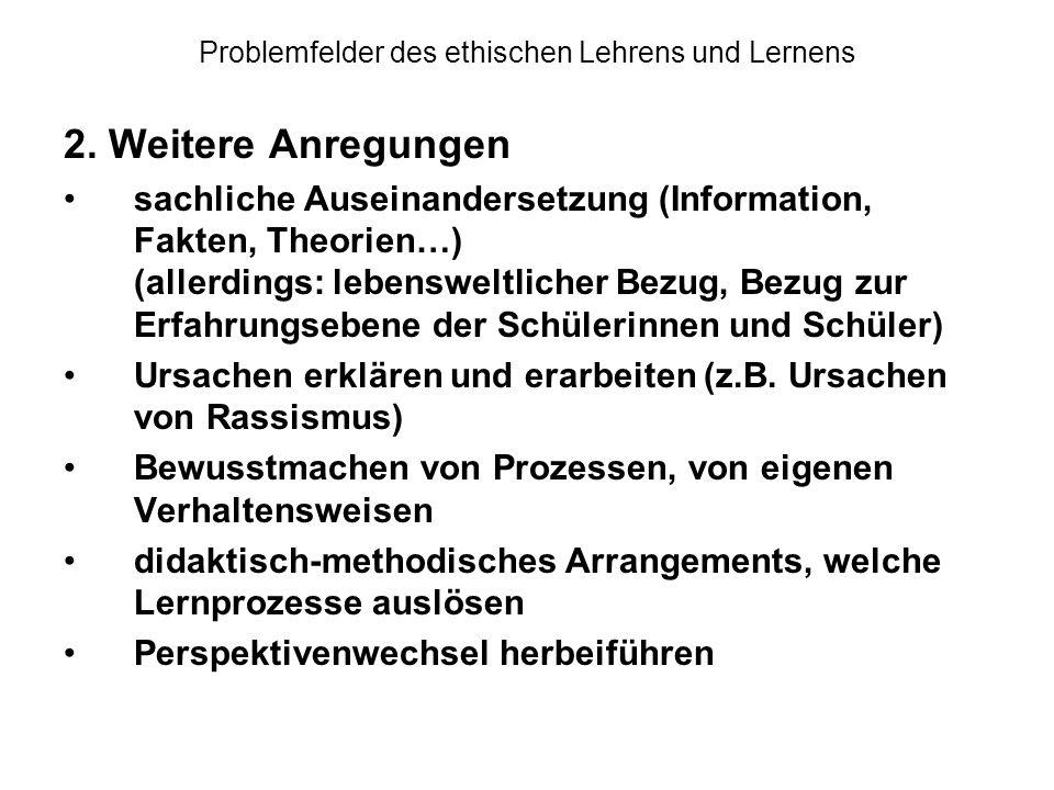 Problemfelder des ethischen Lehrens und Lernens 2. Weitere Anregungen sachliche Auseinandersetzung (Information, Fakten, Theorien…) (allerdings: leben