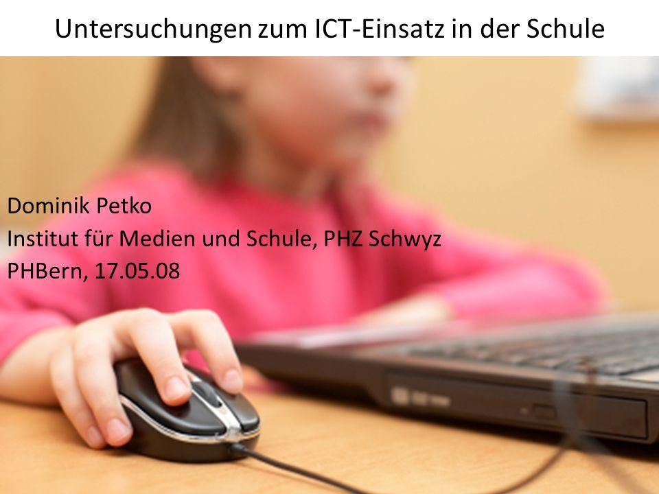 Untersuchungen zum ICT-Einsatz in der Schule Dominik Petko Institut für Medien und Schule, PHZ Schwyz PHBern, 17.05.08