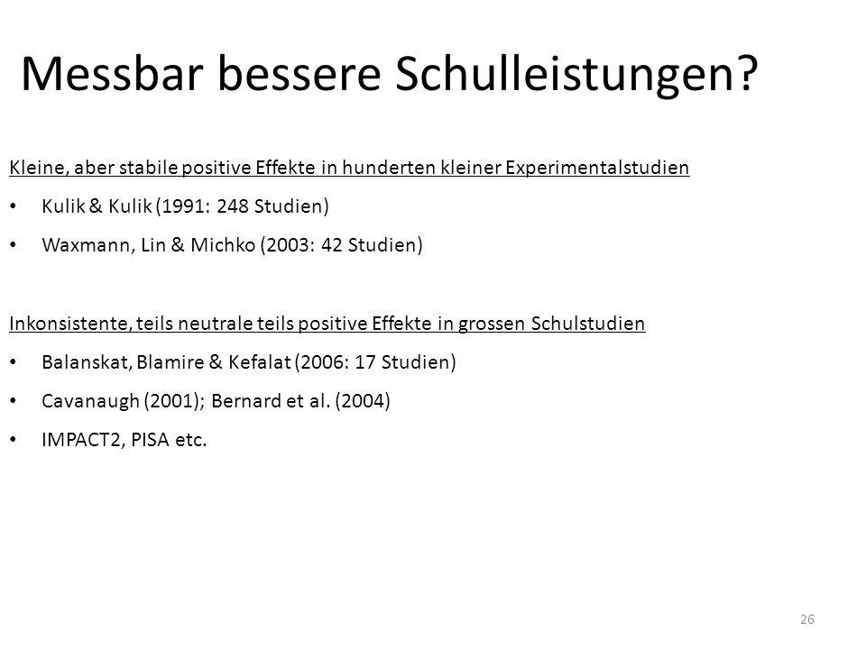 26 Messbar bessere Schulleistungen? Kleine, aber stabile positive Effekte in hunderten kleiner Experimentalstudien Kulik & Kulik (1991: 248 Studien) W