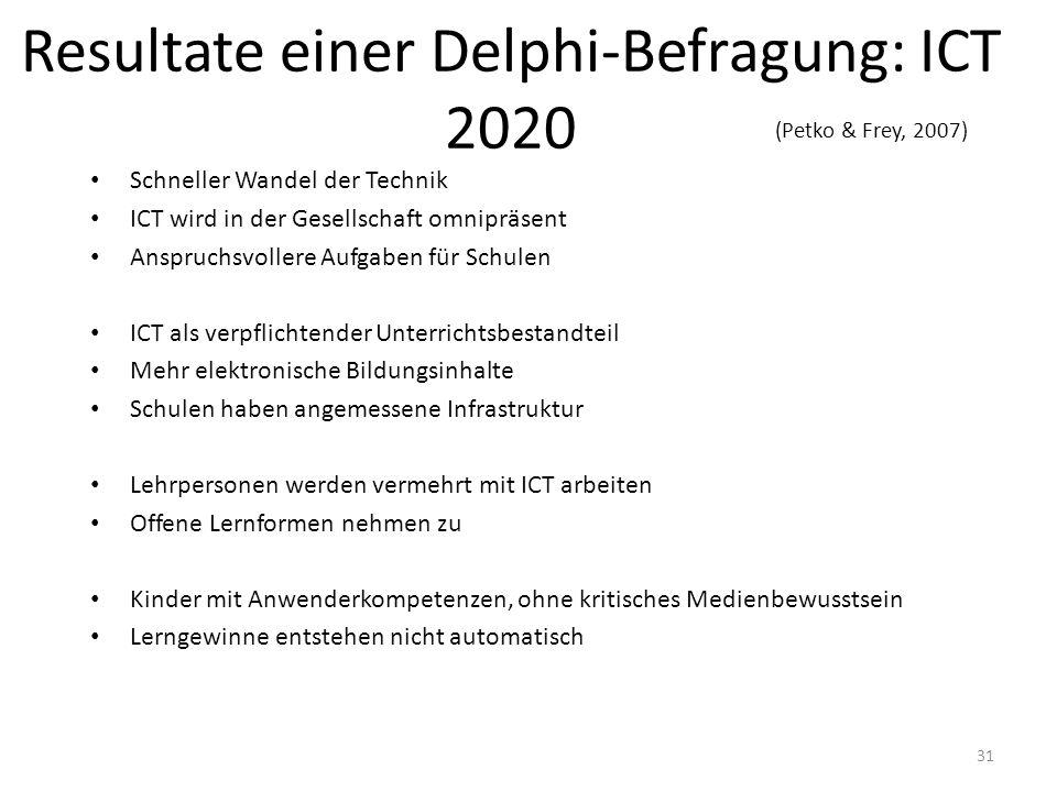 31 Resultate einer Delphi-Befragung: ICT 2020 Schneller Wandel der Technik ICT wird in der Gesellschaft omnipräsent Anspruchsvollere Aufgaben für Schu
