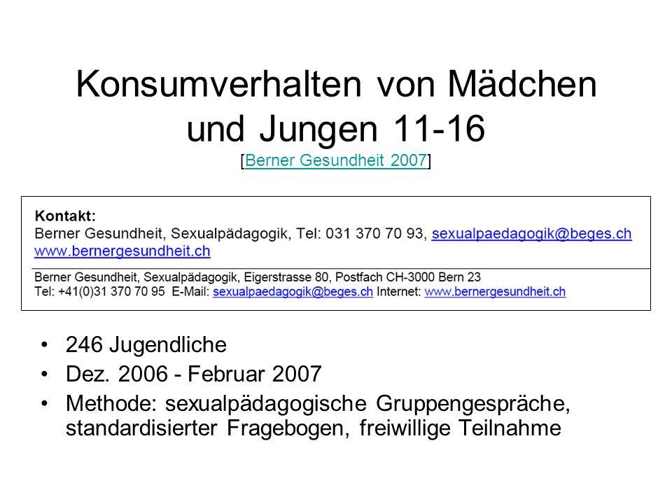 Konsumverhalten von Mädchen und Jungen 11-16 [Berner Gesundheit 2007]Berner Gesundheit 2007 246 Jugendliche Dez. 2006 - Februar 2007 Methode: sexualpä