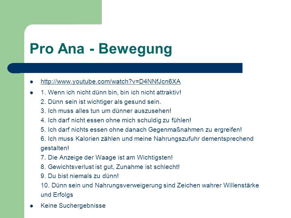 Pro Ana - Bewegung http://www.youtube.com/watch?v=D4NNfJcn6XA 1.