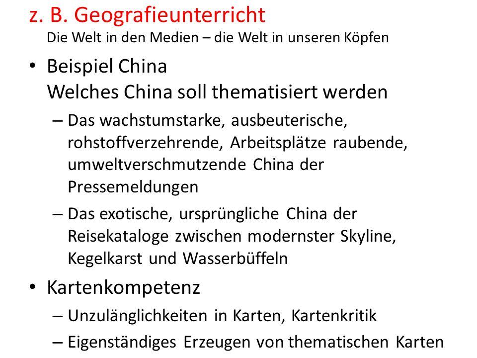z. B. Geografieunterricht Die Welt in den Medien – die Welt in unseren Köpfen Beispiel China Welches China soll thematisiert werden – Das wachstumstar