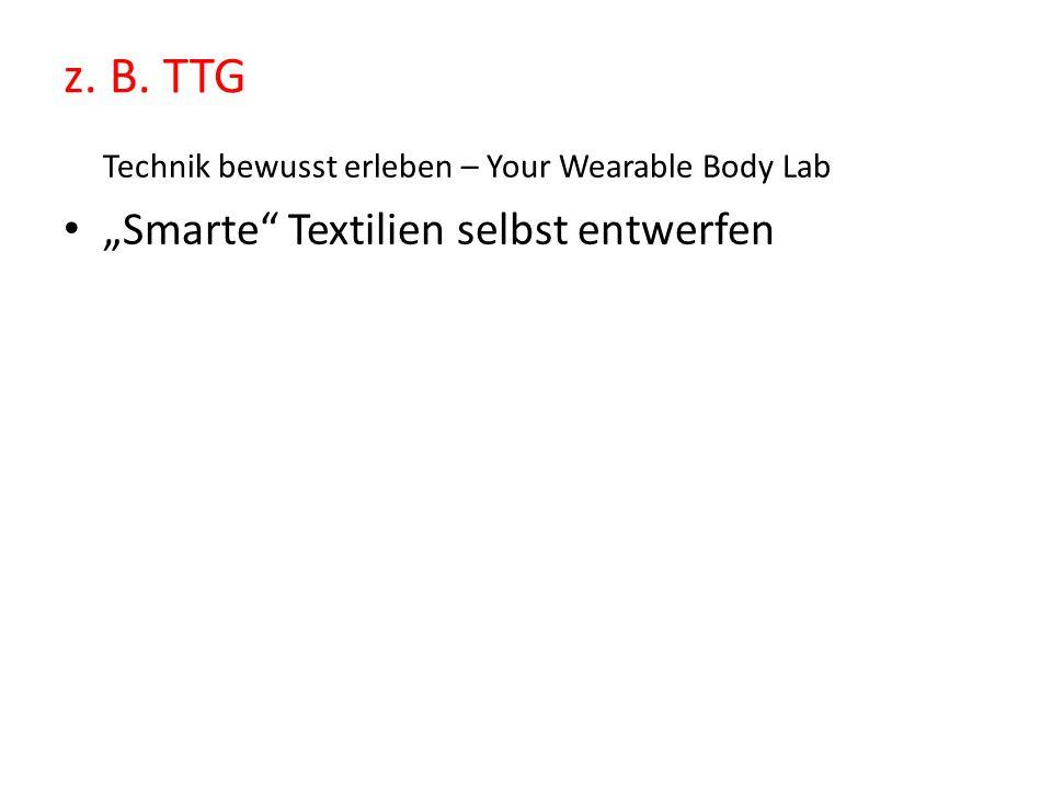 z. B. TTG Technik bewusst erleben – Your Wearable Body Lab Smarte Textilien selbst entwerfen