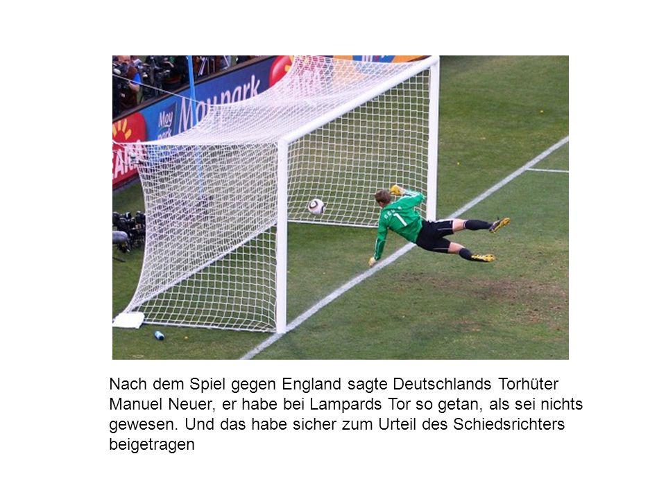 Nach dem Spiel gegen England sagte Deutschlands Torhüter Manuel Neuer, er habe bei Lampards Tor so getan, als sei nichts gewesen.