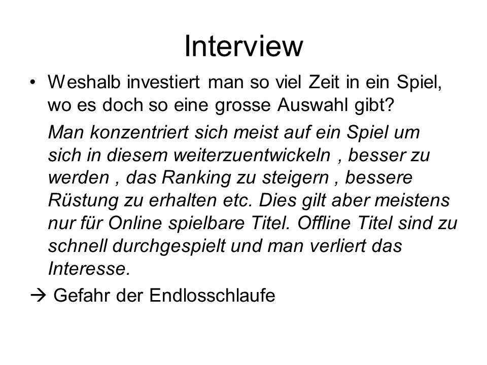 Interview Weshalb investiert man so viel Zeit in ein Spiel, wo es doch so eine grosse Auswahl gibt? Man konzentriert sich meist auf ein Spiel um sich