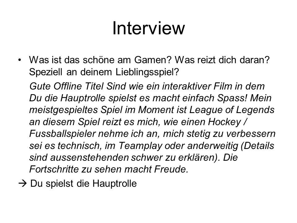 Interview Was ist das schöne am Gamen? Was reizt dich daran? Speziell an deinem Lieblingsspiel? Gute Offline Titel Sind wie ein interaktiver Film in d
