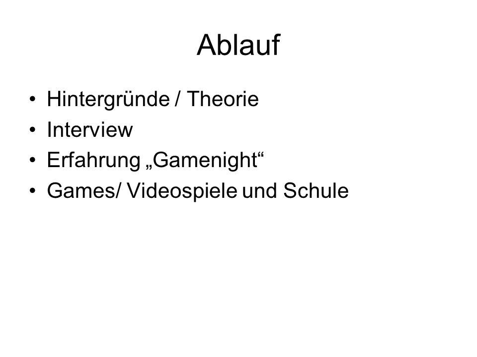 Ablauf Hintergründe / Theorie Interview Erfahrung Gamenight Games/ Videospiele und Schule