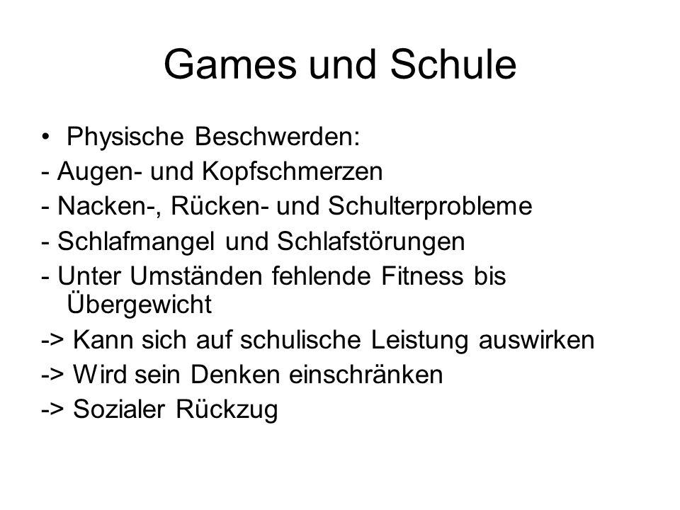 Games und Schule Physische Beschwerden: - Augen- und Kopfschmerzen - Nacken-, Rücken- und Schulterprobleme - Schlafmangel und Schlafstörungen - Unter