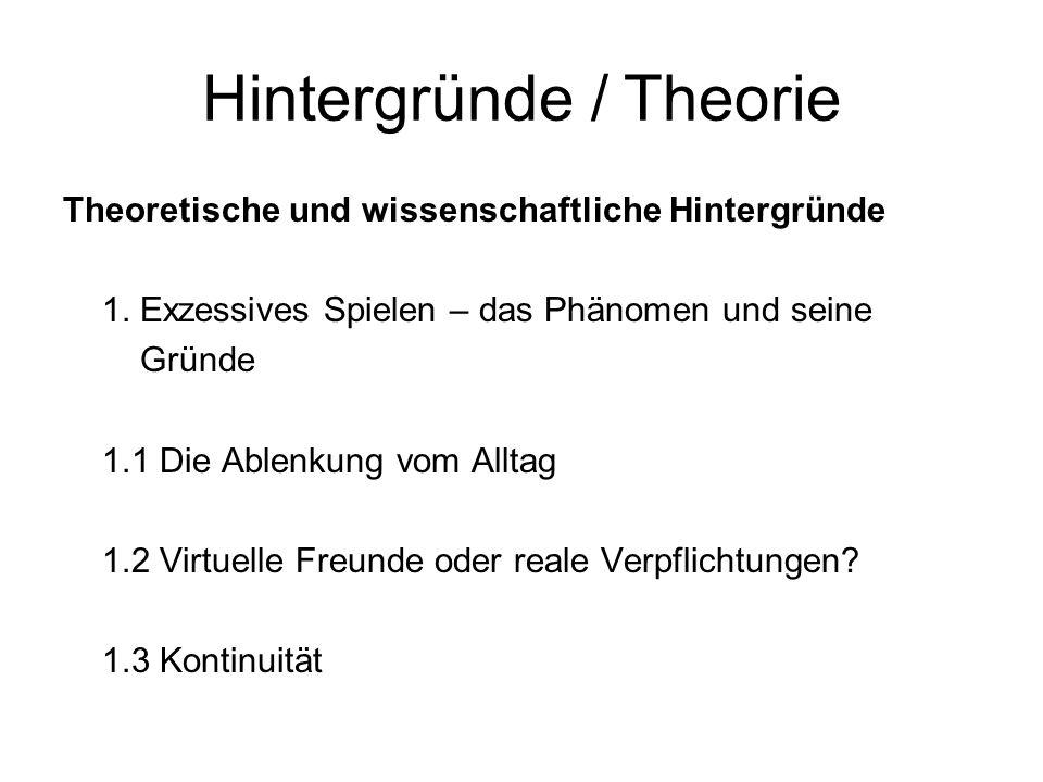 Hintergründe / Theorie Theoretische und wissenschaftliche Hintergründe 1. Exzessives Spielen – das Phänomen und seine Gründe 1.1 Die Ablenkung vom All