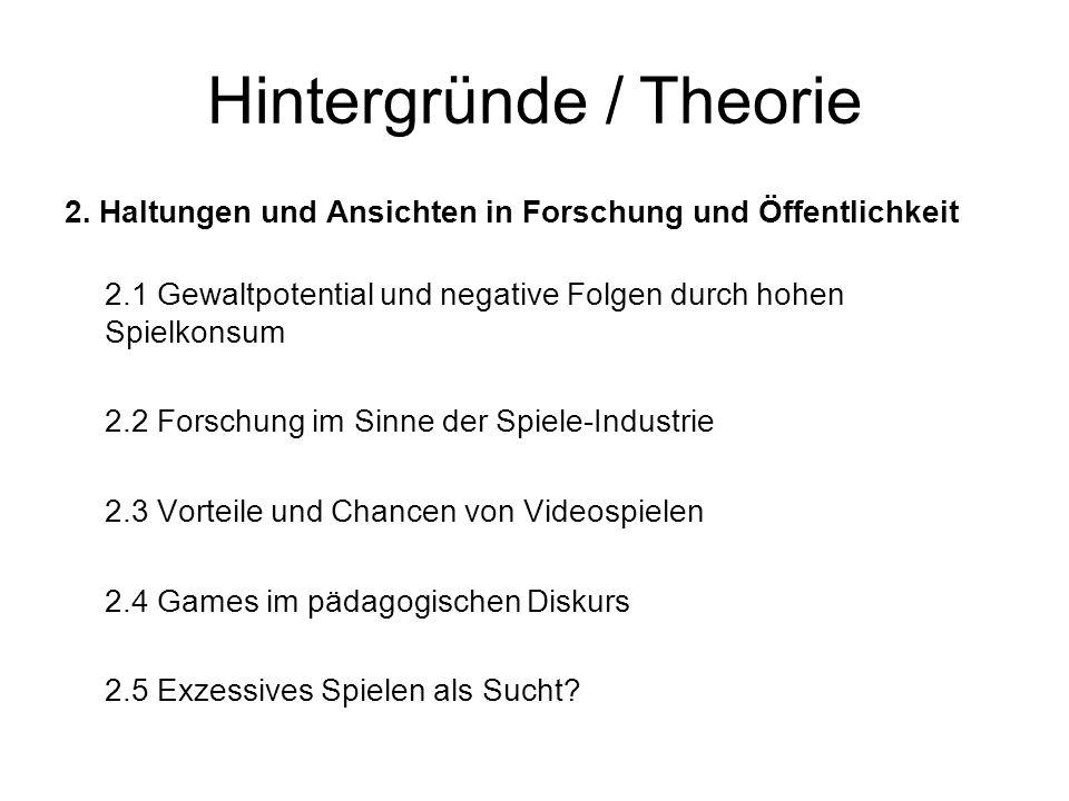 Hintergründe / Theorie 2. Haltungen und Ansichten in Forschung und Öffentlichkeit 2.1 Gewaltpotential und negative Folgen durch hohen Spielkonsum 2.2