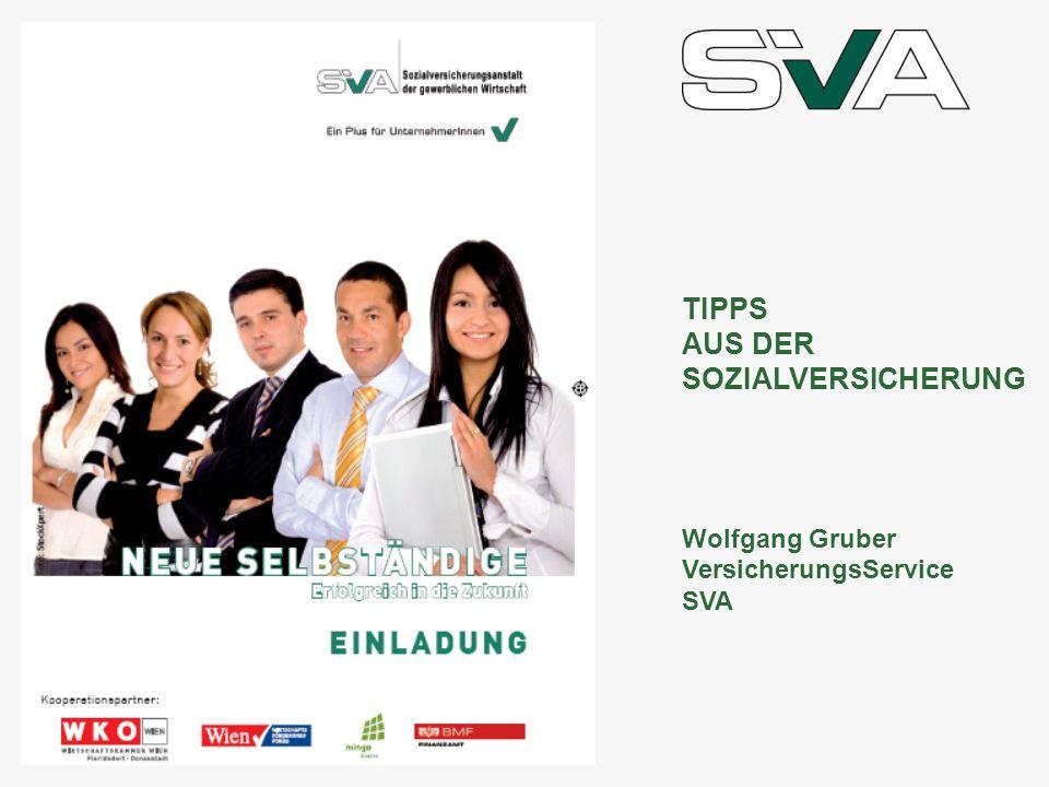 TIPPS AUS DER SOZIALVERSICHERUNG Wolfgang Gruber VersicherungsService SVA