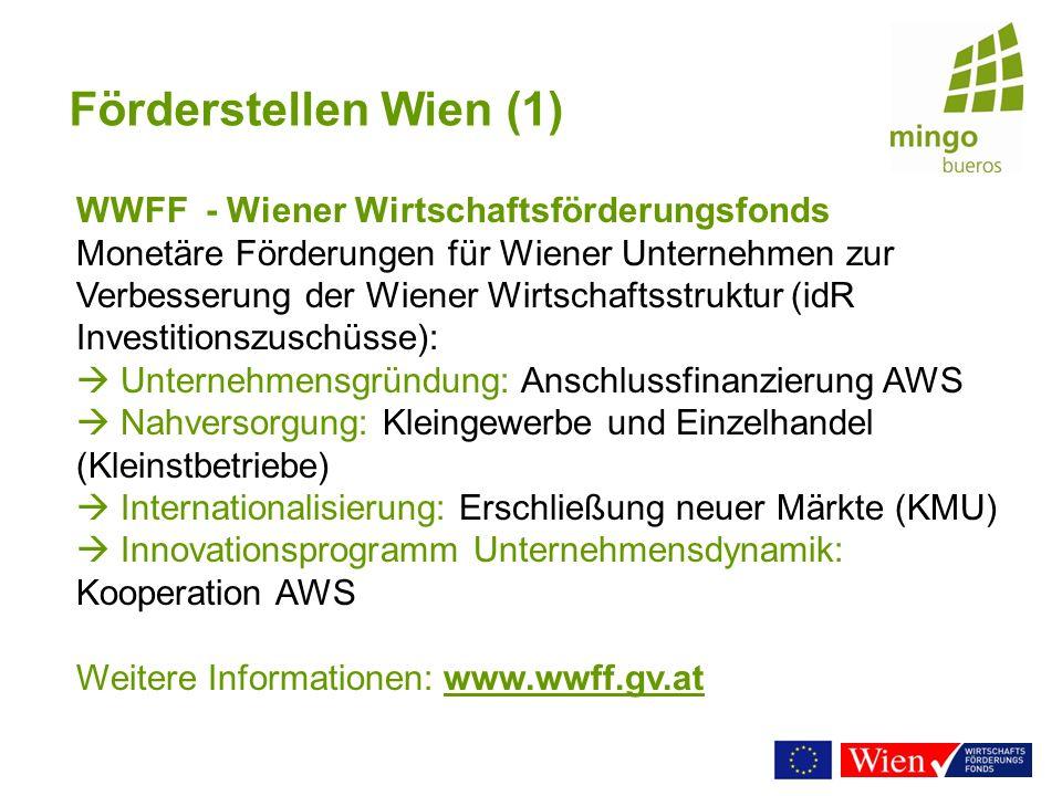 Förderstellen Wien (1) WWFF - Wiener Wirtschaftsförderungsfonds Monetäre Förderungen für Wiener Unternehmen zur Verbesserung der Wiener Wirtschaftsstr