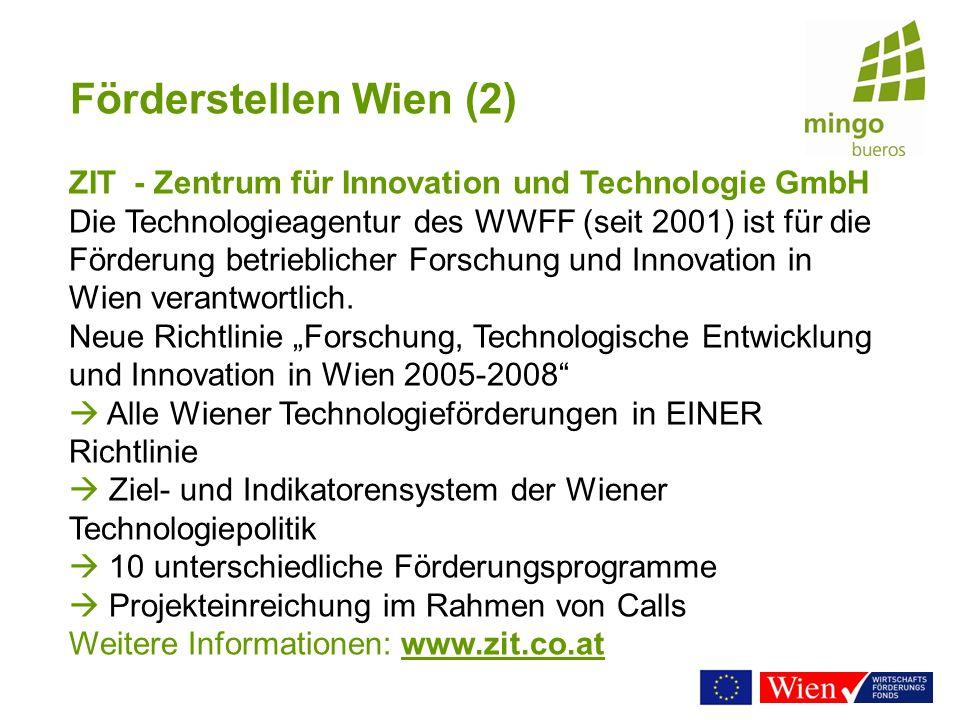 Förderstellen Wien (2) ZIT - Zentrum für Innovation und Technologie GmbH Die Technologieagentur des WWFF (seit 2001) ist für die Förderung betrieblich