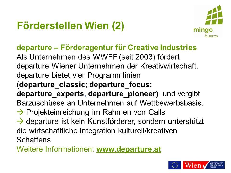 Förderstellen Wien (2) departure – Förderagentur für Creative Industries Als Unternehmen des WWFF (seit 2003) fördert departure Wiener Unternehmen der