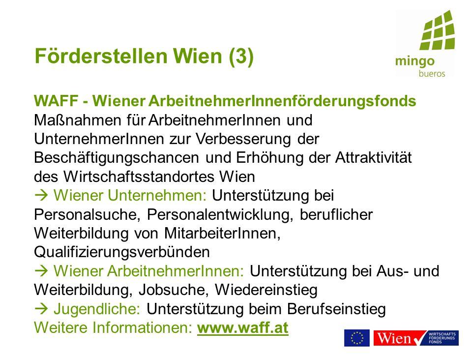 Förderstellen Wien (3) WAFF - Wiener ArbeitnehmerInnenförderungsfonds Maßnahmen für ArbeitnehmerInnen und UnternehmerInnen zur Verbesserung der Beschä