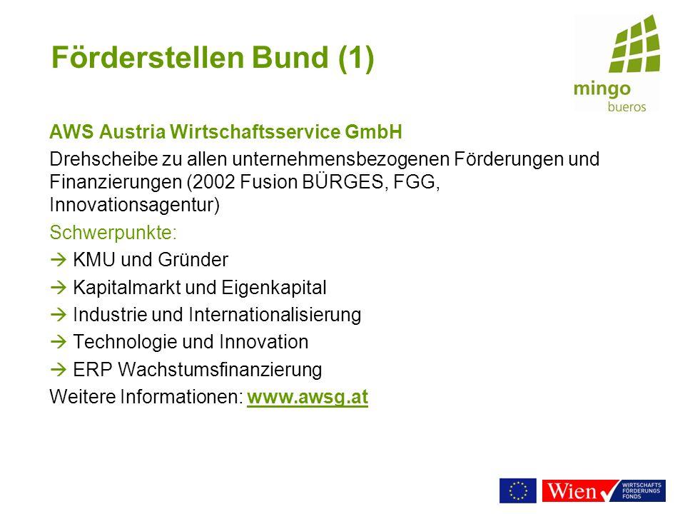Förderstellen Bund (1) AWS Austria Wirtschaftsservice GmbH Drehscheibe zu allen unternehmensbezogenen Förderungen und Finanzierungen (2002 Fusion BÜRG