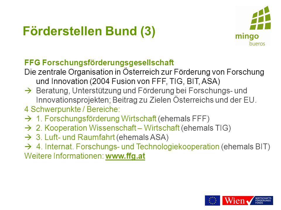 Förderstellen Bund (3) FFG Forschungsförderungsgesellschaft Die zentrale Organisation in Österreich zur Förderung von Forschung und Innovation (2004 F