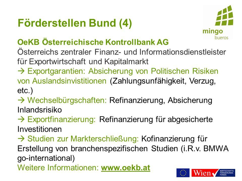 Förderstellen Bund (4) OeKB Österreichische Kontrollbank AG Österreichs zentraler Finanz- und Informationsdienstleister für Exportwirtschaft und Kapit