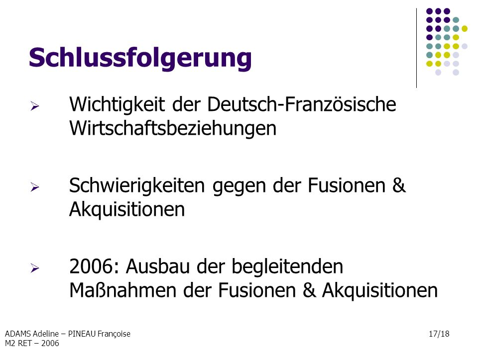 ADAMS Adeline – PINEAU Françoise M2 RET – 2006 17/18 Schlussfolgerung Wichtigkeit der Deutsch-Französische Wirtschaftsbeziehungen Schwierigkeiten gege
