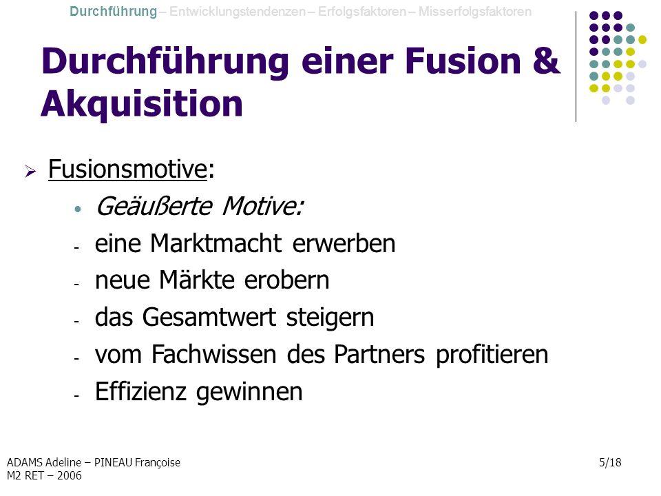 ADAMS Adeline – PINEAU Françoise M2 RET – 2006 5/18 Durchführung einer Fusion & Akquisition Durchführung – Entwicklungstendenzen – Erfolgsfaktoren – M