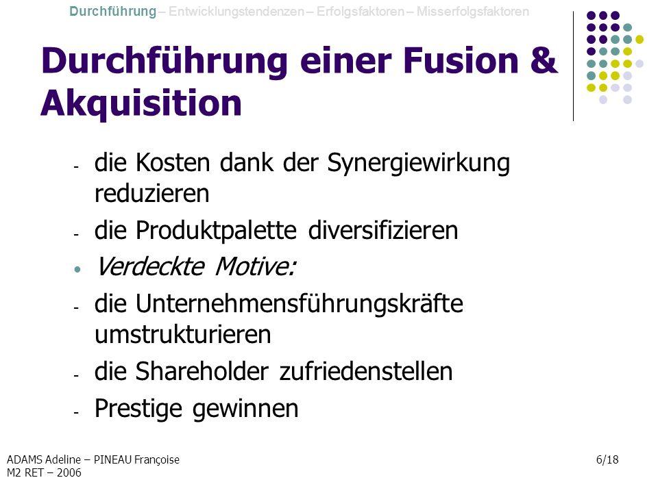 ADAMS Adeline – PINEAU Françoise M2 RET – 2006 17/18 Schlussfolgerung Wichtigkeit der Deutsch-Französische Wirtschaftsbeziehungen Schwierigkeiten gegen der Fusionen & Akquisitionen 2006: Ausbau der begleitenden Maßnahmen der Fusionen & Akquisitionen