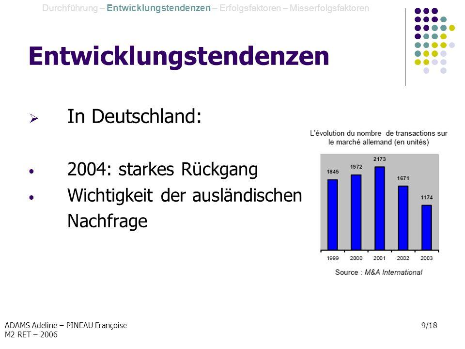 ADAMS Adeline – PINEAU Françoise M2 RET – 2006 9/18 Entwicklungstendenzen In Deutschland: 2004: starkes Rückgang Wichtigkeit der ausländischen Nachfra