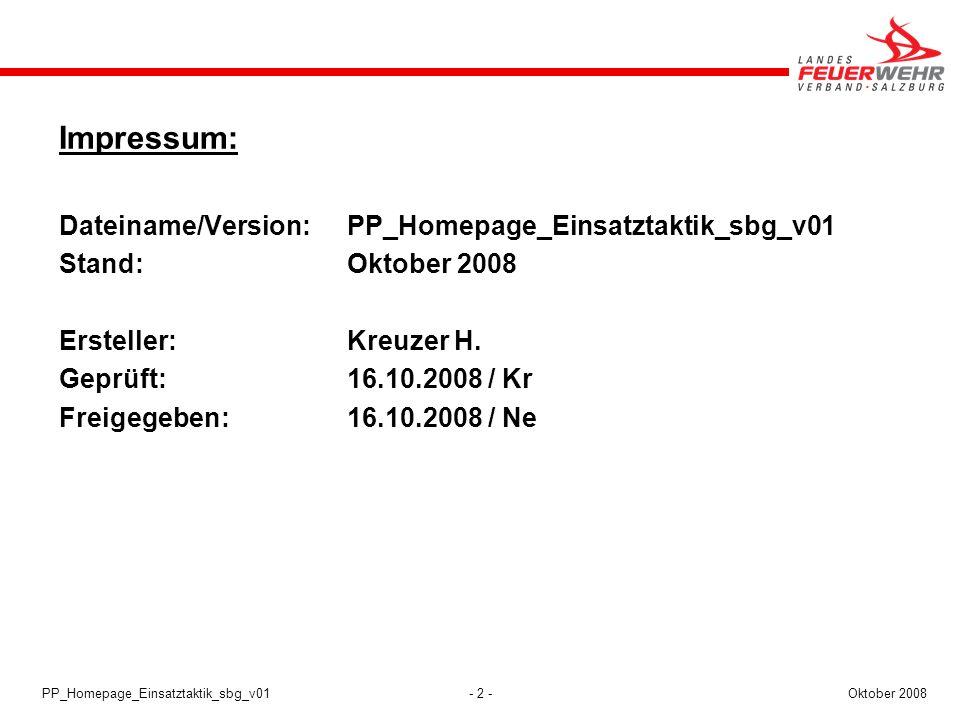 - 2 -Oktober 2008PP_Homepage_Einsatztaktik_sbg_v01 Impressum: Dateiname/Version:PP_Homepage_Einsatztaktik_sbg_v01 Stand:Oktober 2008 Ersteller:Kreuzer