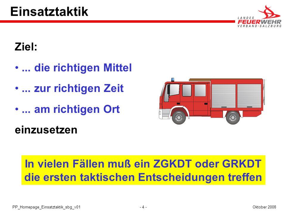 - 4 -Oktober 2008PP_Homepage_Einsatztaktik_sbg_v01 Einsatztaktik Ziel:... die richtigen Mittel... zur richtigen Zeit... am richtigen Ort einzusetzen I