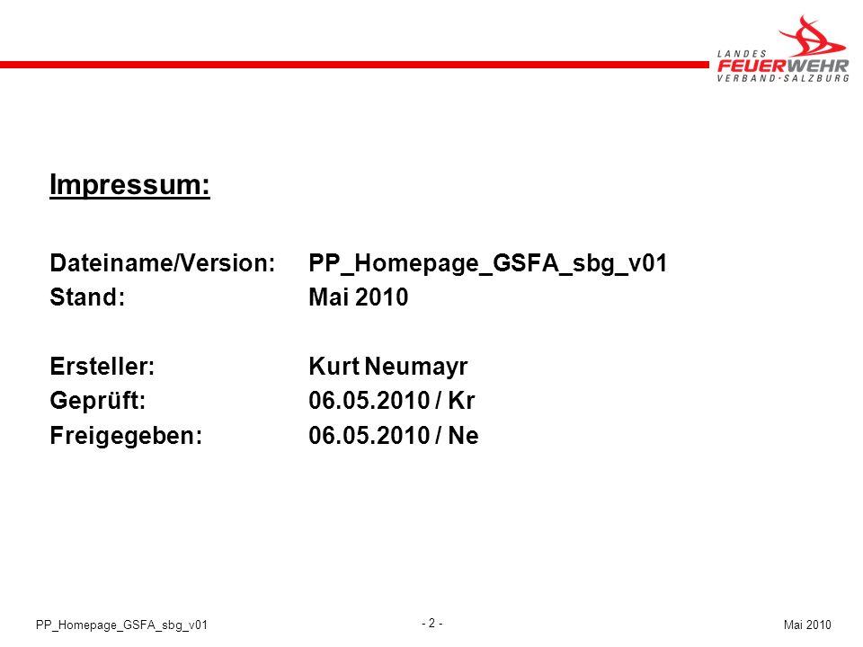 - 2 - Mai 2010PP_Homepage_GSFA_sbg_v01 Impressum: Dateiname/Version:PP_Homepage_GSFA_sbg_v01 Stand:Mai 2010 Ersteller:Kurt Neumayr Geprüft:06.05.2010